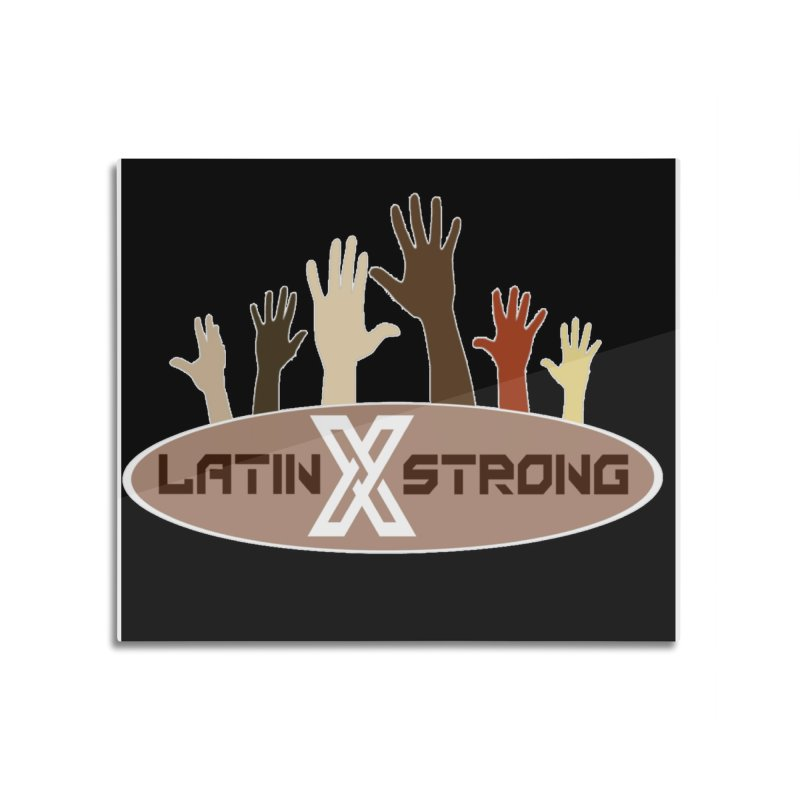 LatinX Strong for Change Home Mounted Acrylic Print by LatinX Strong