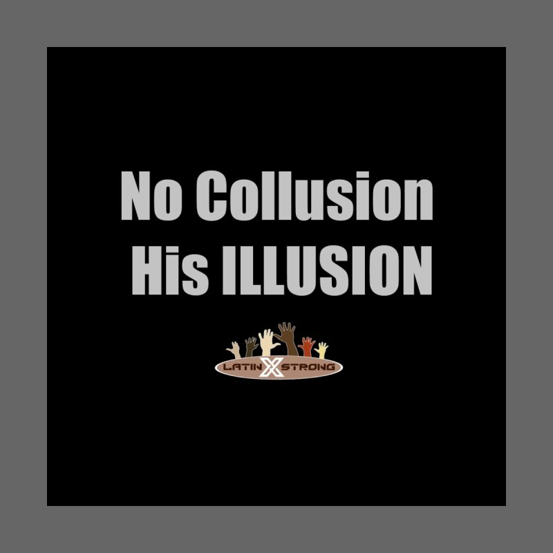 No Collusion His ILLUSION Home Throw Pillow by LatinX Strong