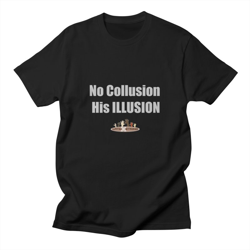 No Collusion His ILLUSION Men's T-Shirt by LatinX Strong