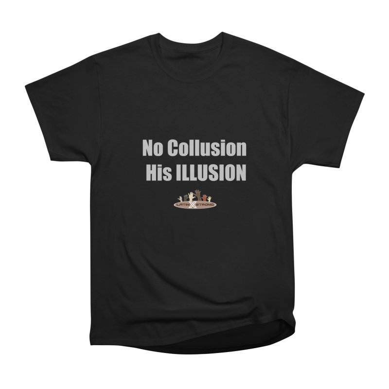 No Collusion His ILLUSION Women's Heavyweight Unisex T-Shirt by LatinX Strong