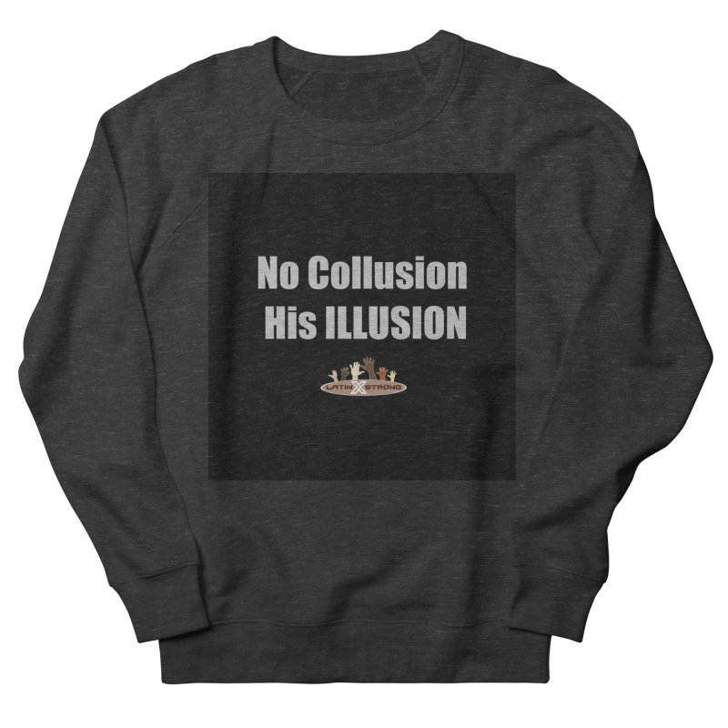 No Collusion His ILLUSION Women's French Terry Sweatshirt by LatinX Strong