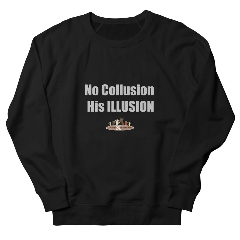 No Collusion His ILLUSION Men's French Terry Sweatshirt by LatinX Strong