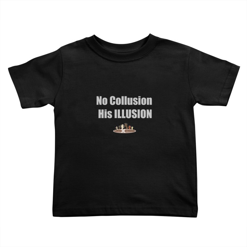 No Collusion His ILLUSION Kids Toddler T-Shirt by LatinX Strong