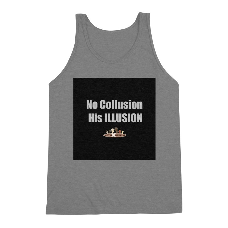 No Collusion His ILLUSION Men's Triblend Tank by LatinX Strong