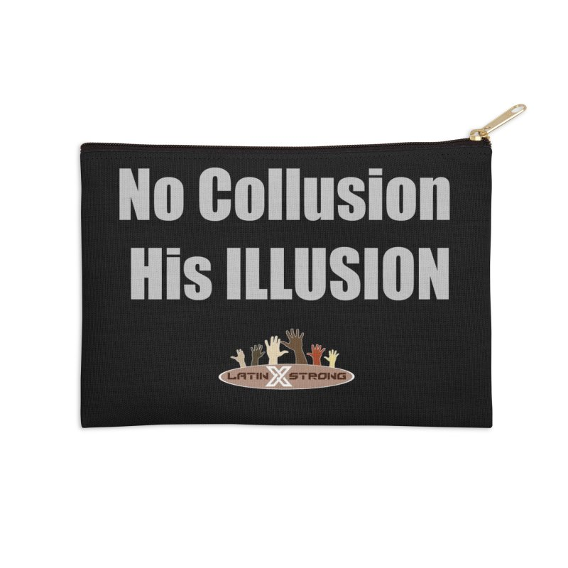 No Collusion His ILLUSION Accessories Zip Pouch by LatinX Strong