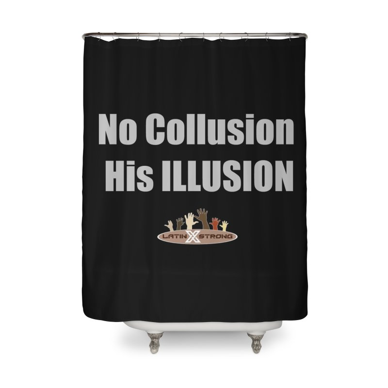 No Collusion His ILLUSION Home Shower Curtain by LatinX Strong