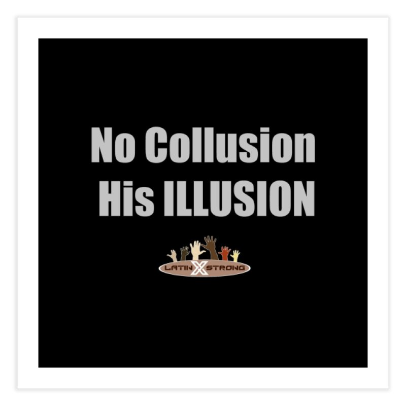 No Collusion His ILLUSION Home Fine Art Print by LatinX Strong