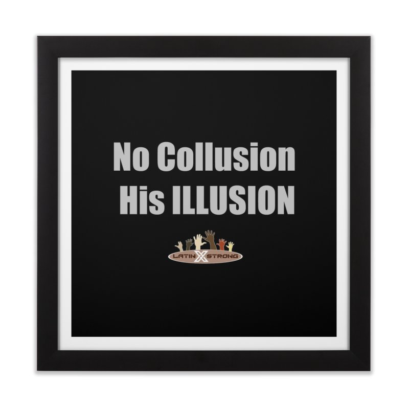No Collusion His ILLUSION Home Framed Fine Art Print by LatinX Strong