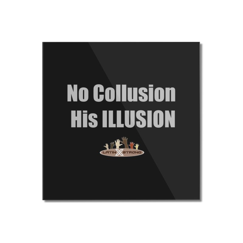 No Collusion His ILLUSION Home Mounted Acrylic Print by LatinX Strong