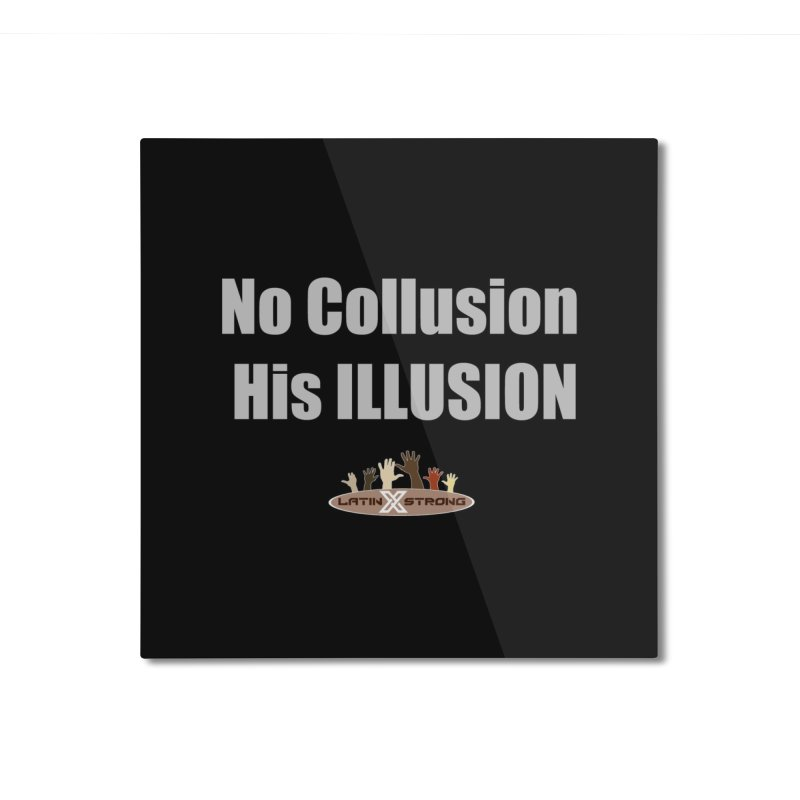 No Collusion His ILLUSION Home  by LatinX Strong