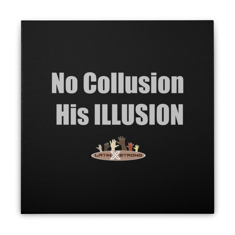No Collusion His ILLUSION Home Stretched Canvas by LatinX Strong