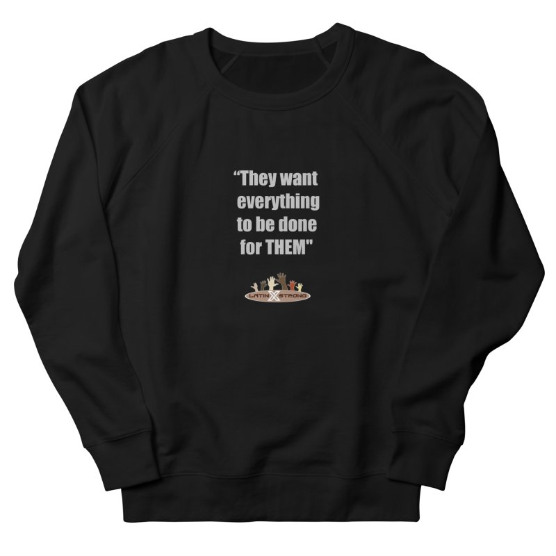 THEM by LatinX Strong Men's French Terry Sweatshirt by LatinX Strong