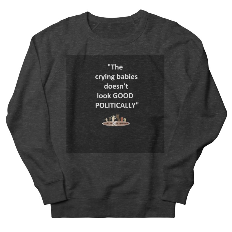 Crying Babies Women's French Terry Sweatshirt by LatinX Strong