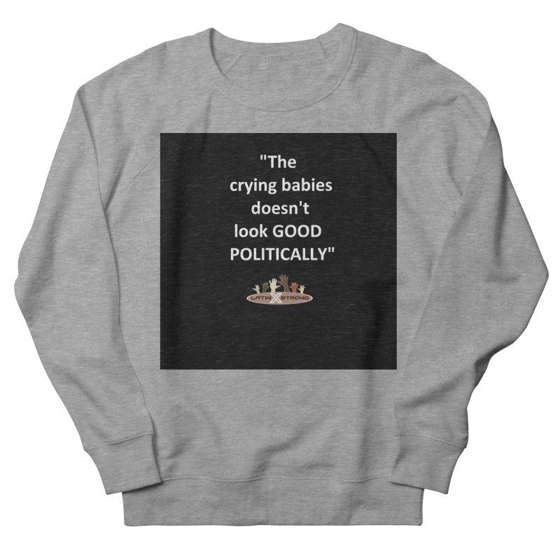 Crying Babies Men's French Terry Sweatshirt by LatinX Strong