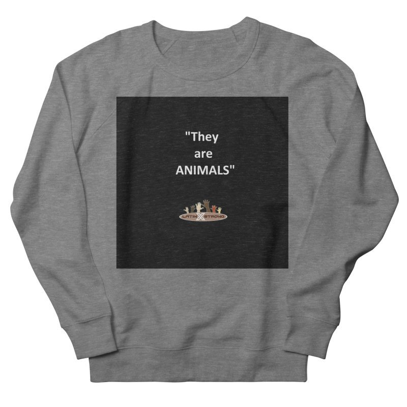 Animals Men's French Terry Sweatshirt by LatinX Strong