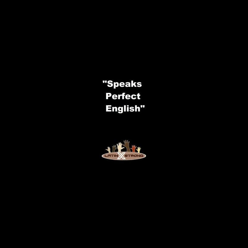 """Speaks Perfect English"" by LatinX Strong"