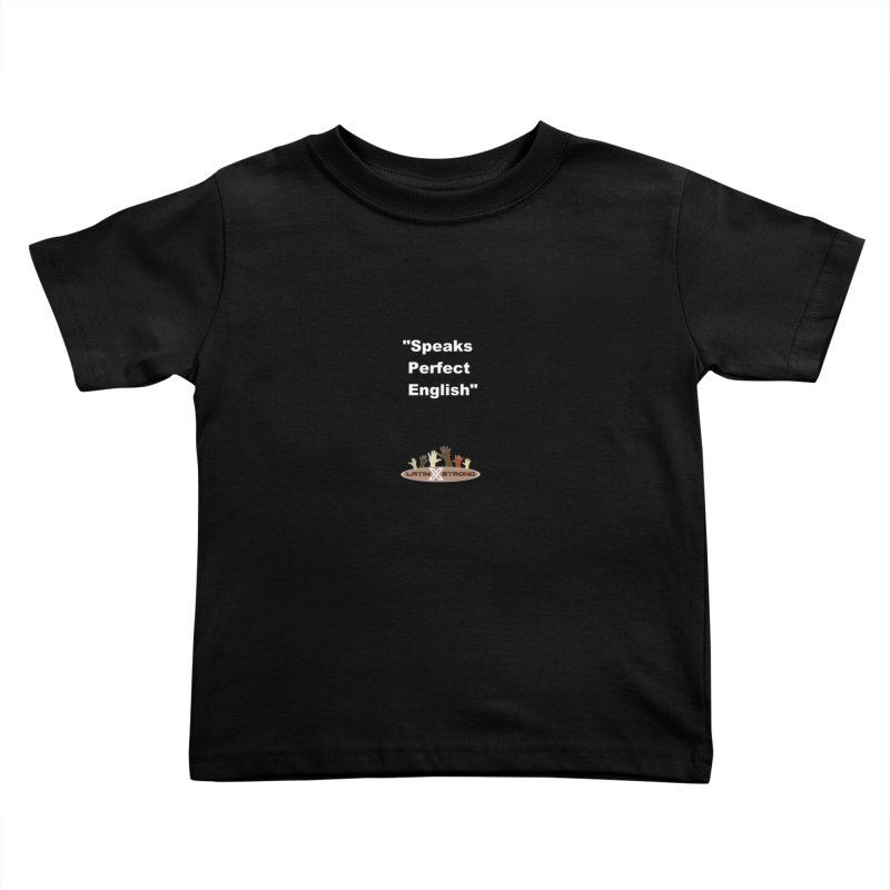 """Speaks Perfect English"" Kids Toddler T-Shirt by LatinX Strong"