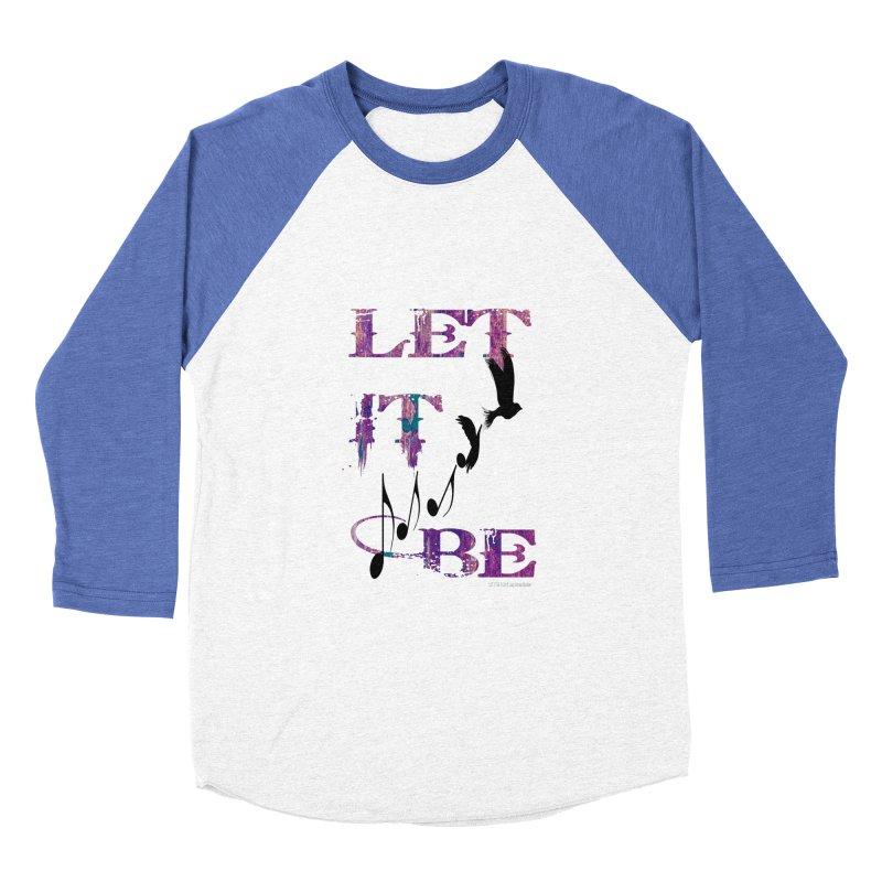 Let It Be Men's Baseball Triblend T-Shirt by LazyBonesStudios's Artist Shop