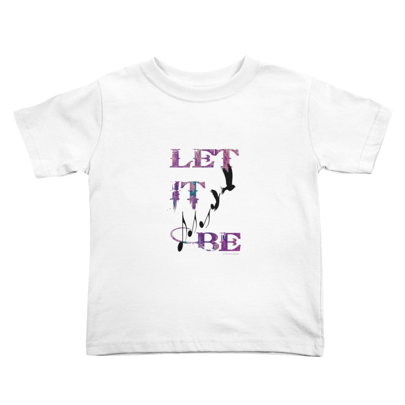 Let It Be Kids Toddler T-Shirt by LazyBonesStudios's Artist Shop