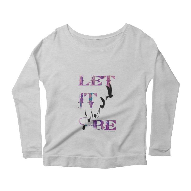 Let It Be Women's Longsleeve Scoopneck  by LazyBonesStudios's Artist Shop