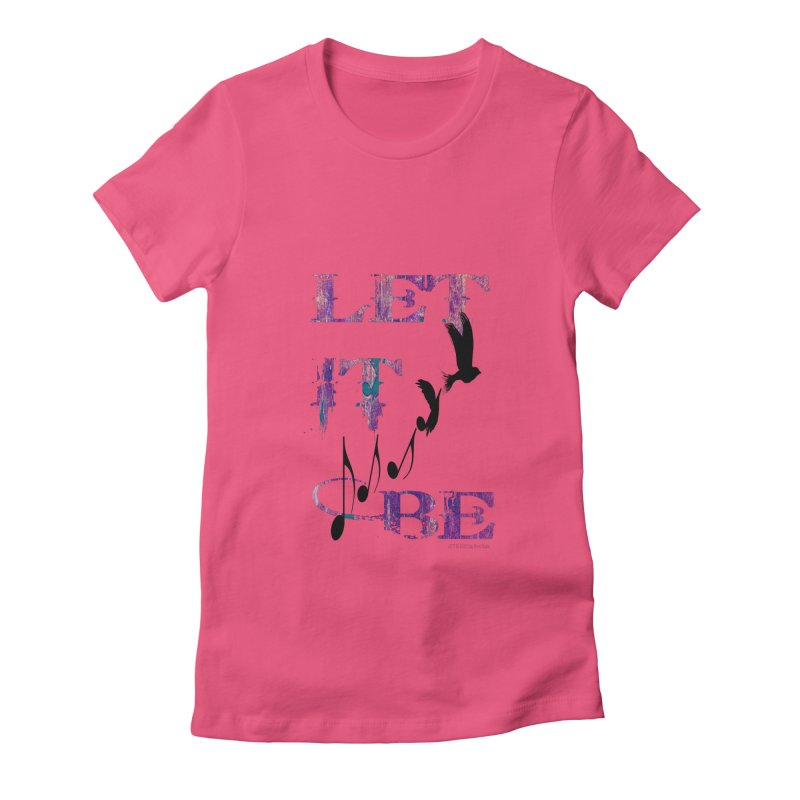 Let It Be Women's Fitted T-Shirt by LazyBonesStudios's Artist Shop