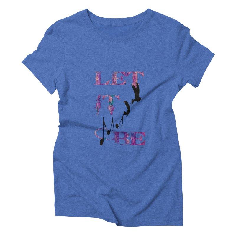 Let It Be Women's Triblend T-shirt by LazyBonesStudios's Artist Shop