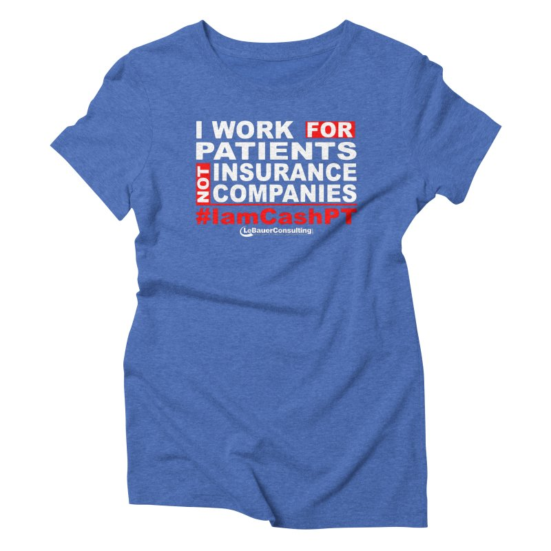 I work for patients Women's Triblend T-Shirt by Aaron LeBauer's Shop