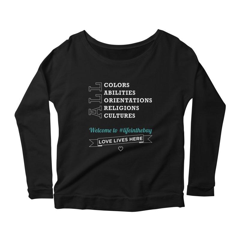 Love Lives Here! #lifeinthebay Women's Scoop Neck Longsleeve T-Shirt by #lifeinthebay