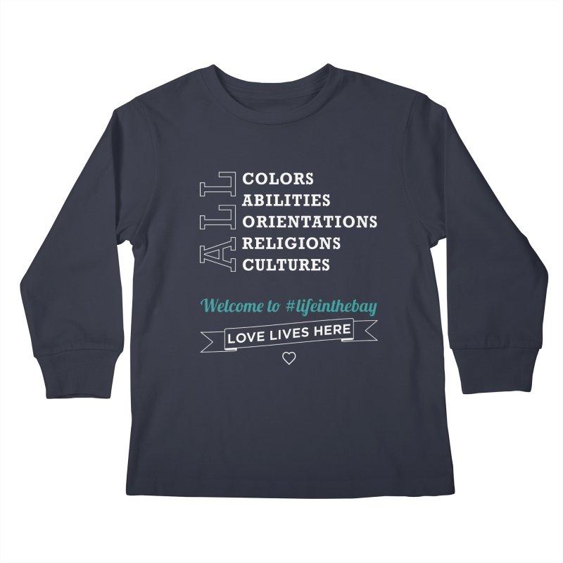 Love Lives Here! #lifeinthebay Kids Longsleeve T-Shirt by #lifeinthebay