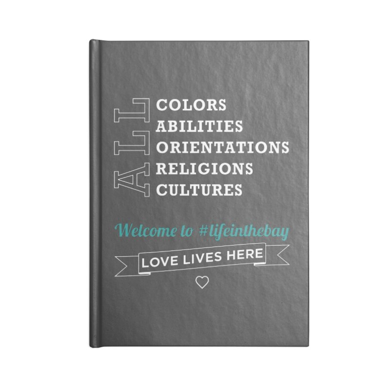 Love Lives Here! #lifeinthebay Accessories Lined Journal Notebook by #lifeinthebay
