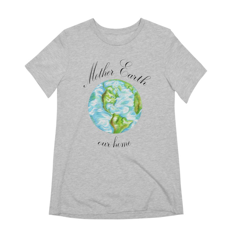 Mother Earth our home Women's Extra Soft T-Shirt by The Life of Curiosity Store