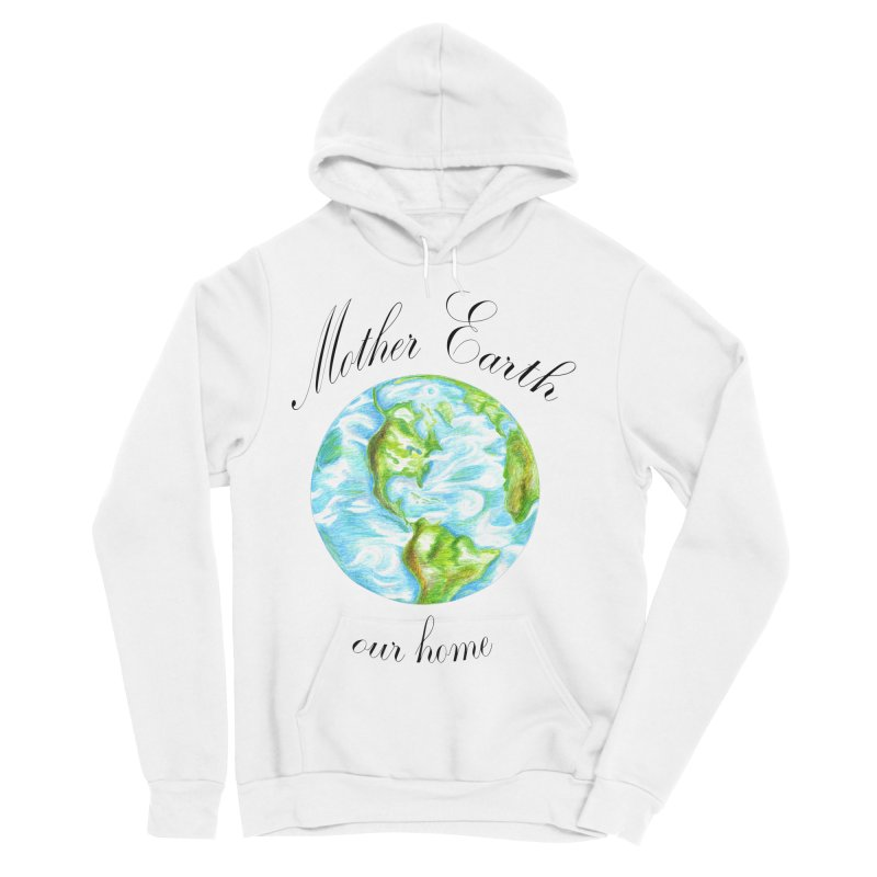 Mother Earth our home Women's Sponge Fleece Pullover Hoody by The Life of Curiosity Store