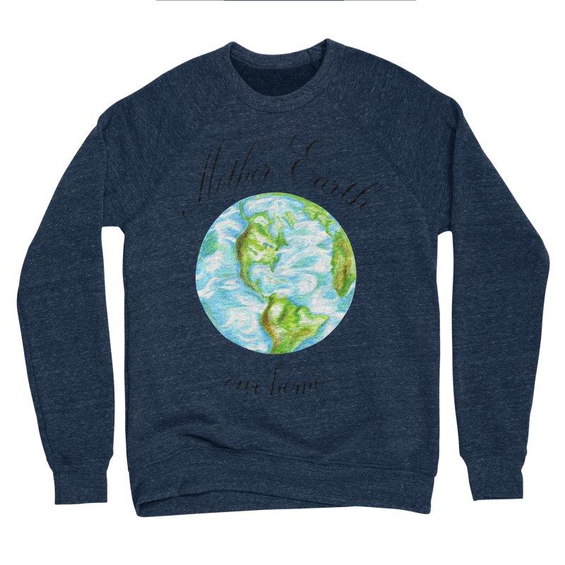 Mother Earth our home Women's Sponge Fleece Sweatshirt by The Life of Curiosity Store