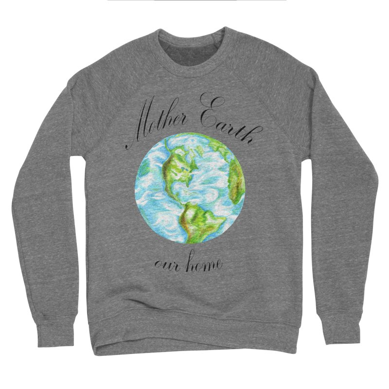Mother Earth our home Women's Sponge Fleece Sweatshirt by The Life of Curiosity Store