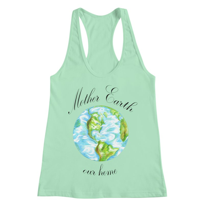 Mother Earth our home Women's Racerback Tank by The Life of Curiosity Store