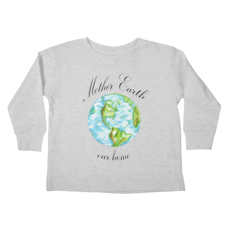 Mother Earth our home Kids Toddler Longsleeve T-Shirt by The Life of Curiosity Store