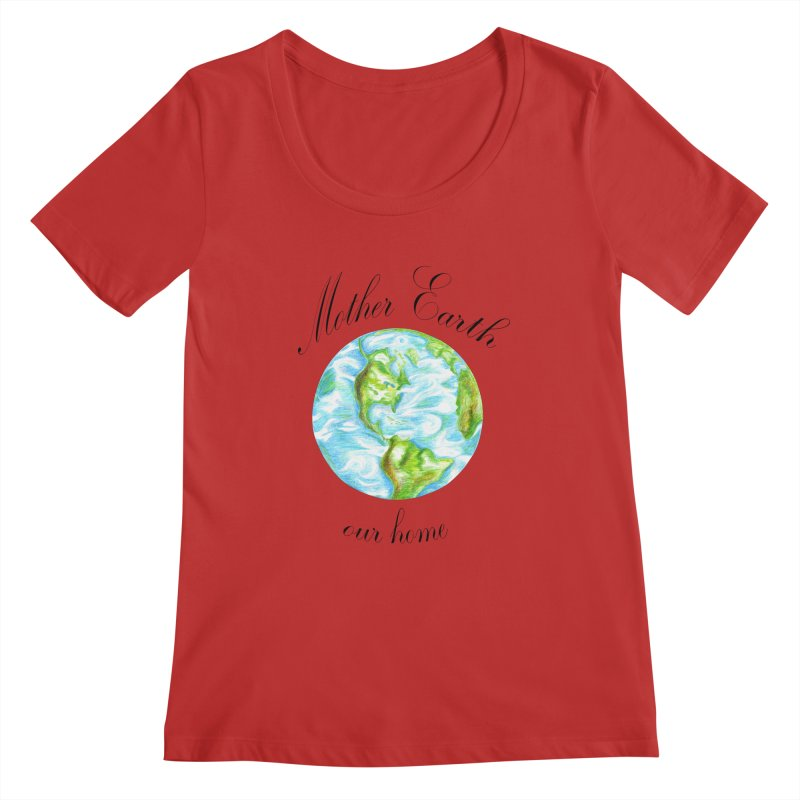 Mother Earth our home Women's Regular Scoop Neck by The Life of Curiosity Store
