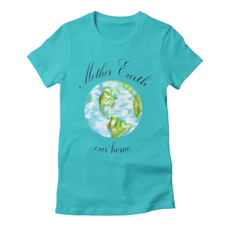 Mother Earth our home Women's Fitted T-Shirt by The Life of Curiosity Store