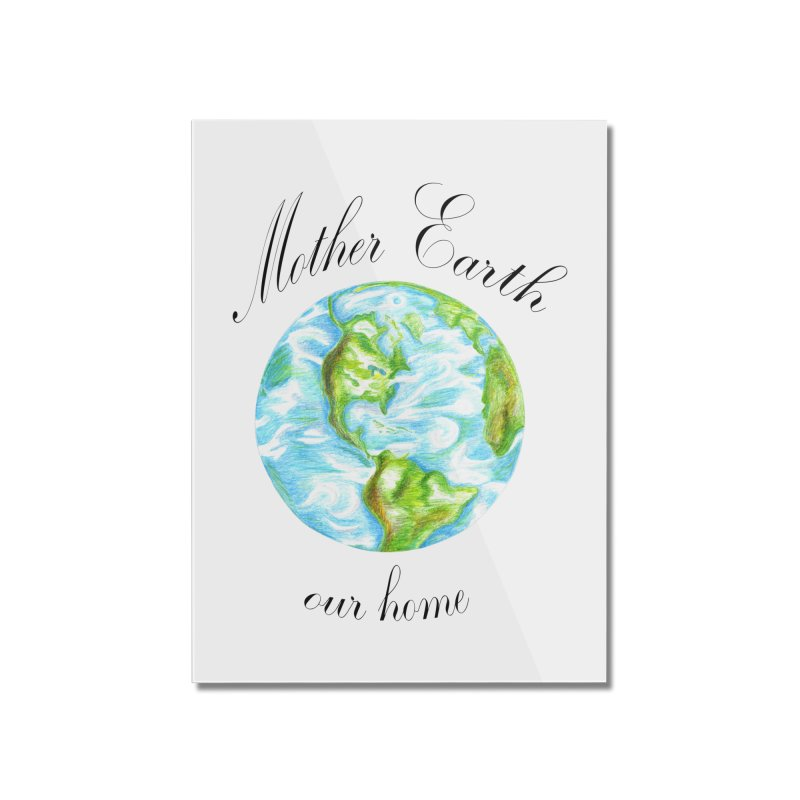 Mother Earth our home Home Mounted Acrylic Print by The Life of Curiosity Store