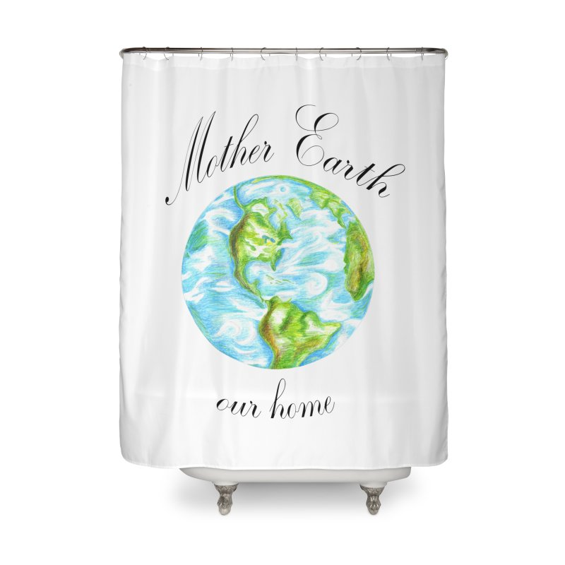 Mother Earth our home Home Shower Curtain by The Life of Curiosity Store