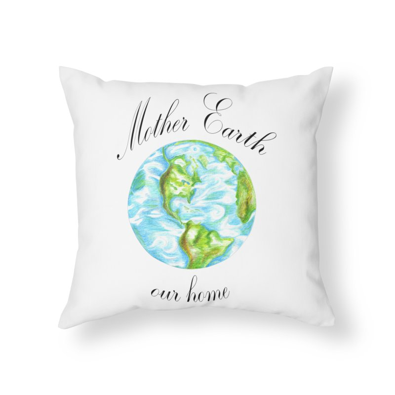 Mother Earth our home Home Throw Pillow by The Life of Curiosity Store