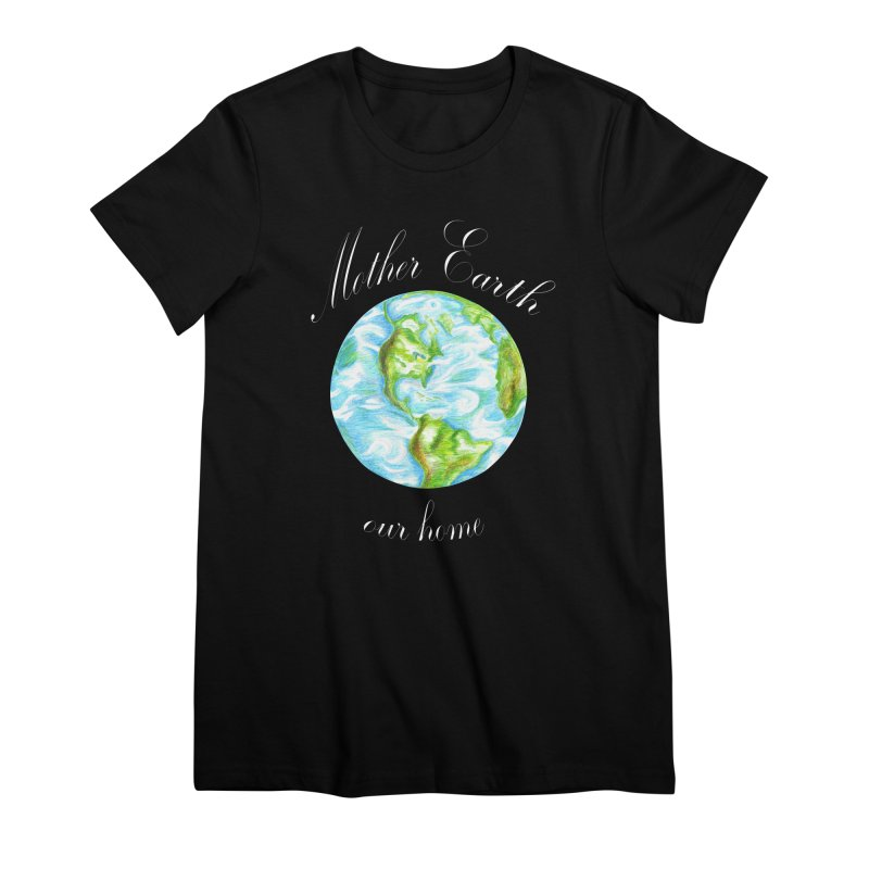 Mother Earth our home Women's Premium T-Shirt by The Life of Curiosity Store