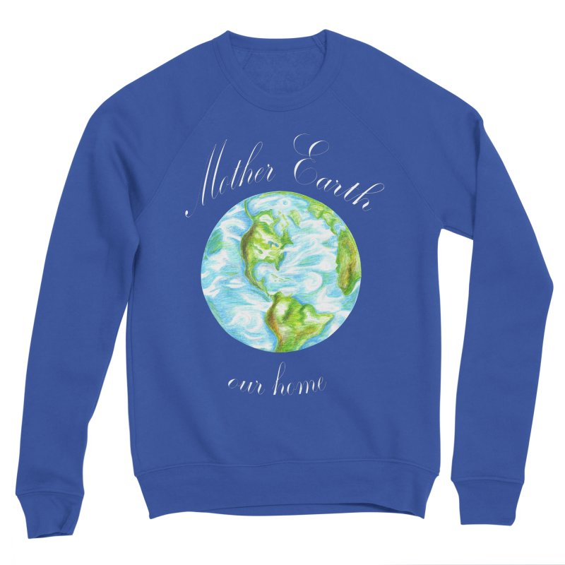 Mother Earth our home Women's Sweatshirt by The Life of Curiosity Store