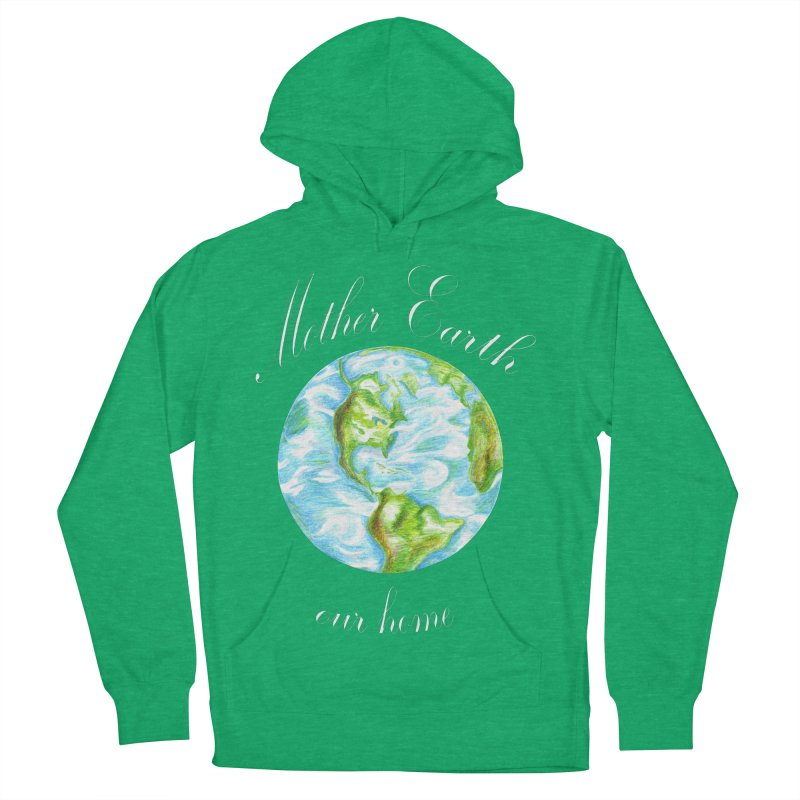 Mother Earth our home Women's French Terry Pullover Hoody by The Life of Curiosity Store