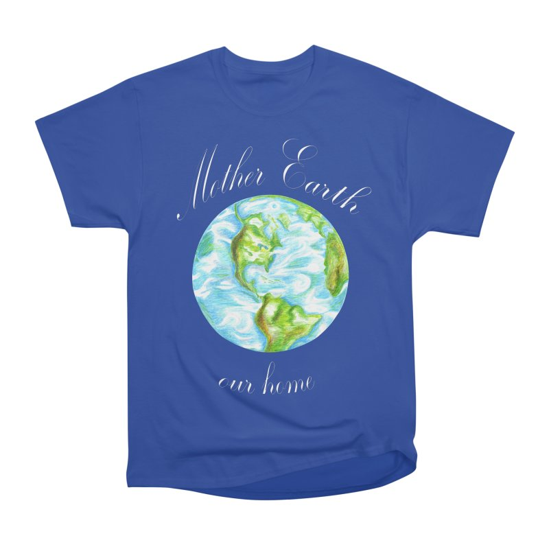 Mother Earth our home Women's Heavyweight Unisex T-Shirt by The Life of Curiosity Store