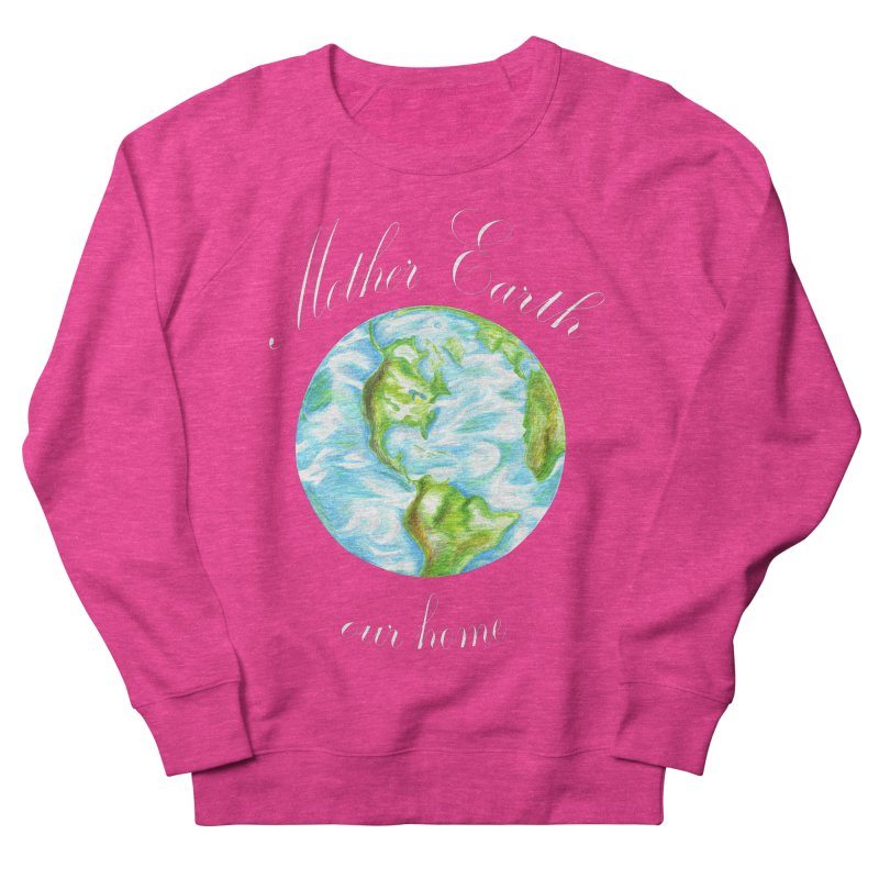 Mother Earth our home Women's French Terry Sweatshirt by The Life of Curiosity Store