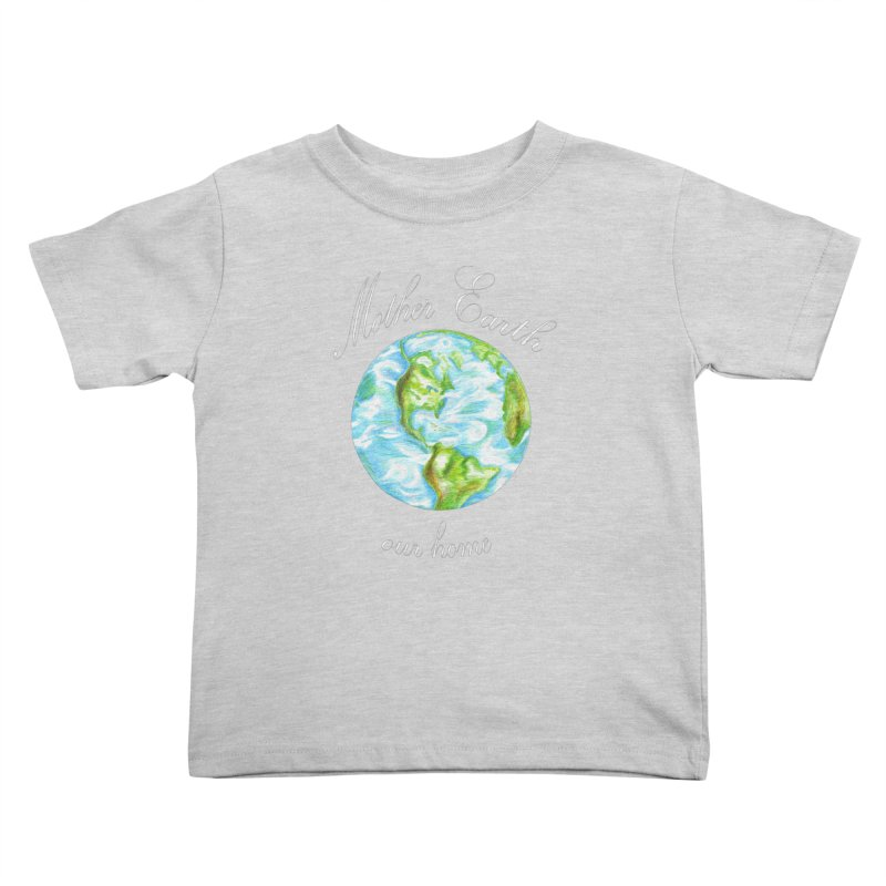 Mother Earth our home Kids Toddler T-Shirt by The Life of Curiosity Store