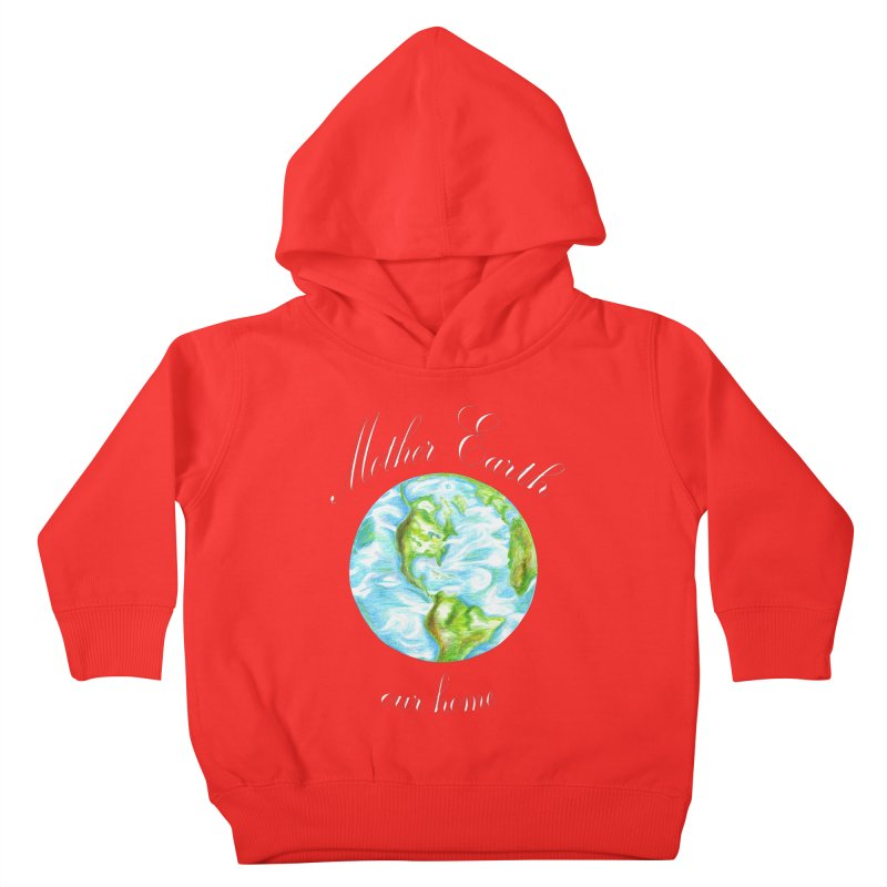 Mother Earth our home Kids Toddler Pullover Hoody by The Life of Curiosity Store
