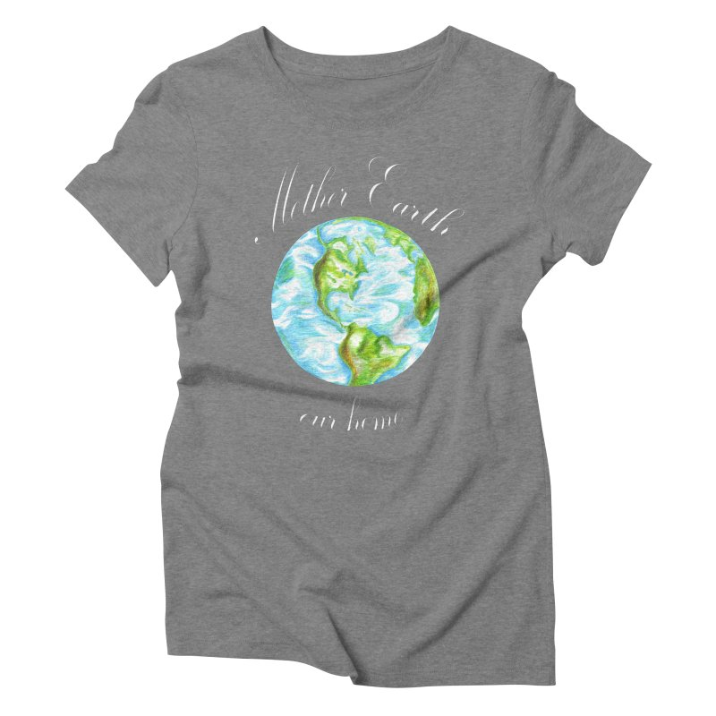 Mother Earth our home Women's Triblend T-Shirt by The Life of Curiosity Store