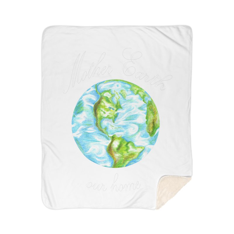 Mother Earth our home Home Sherpa Blanket Blanket by The Life of Curiosity Store